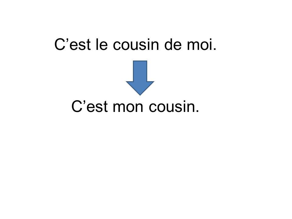 C'est le cousin de moi. C'est mon cousin.