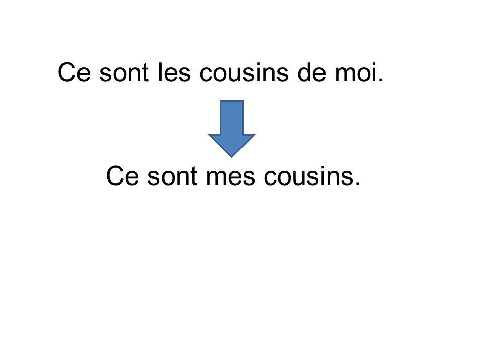 Ce sont les cousins de moi. Ce sont mes cousins.