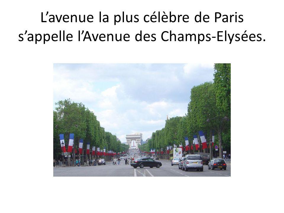 L'avenue la plus célèbre de Paris s'appelle l'Avenue des Champs-Elysées.