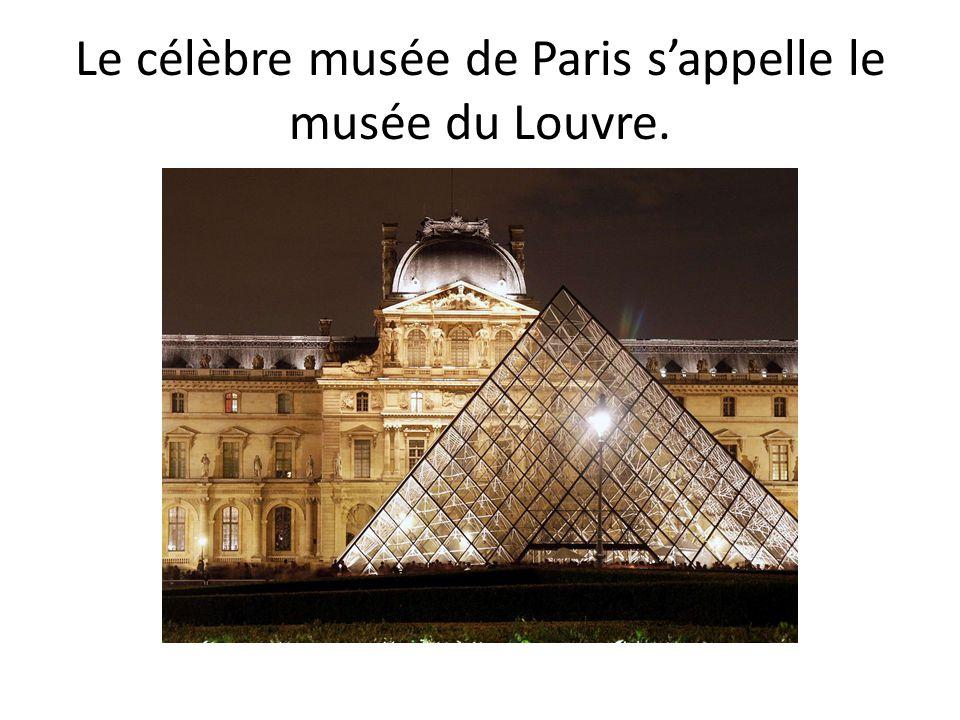 Le célèbre musée de Paris s'appelle le musée du Louvre.