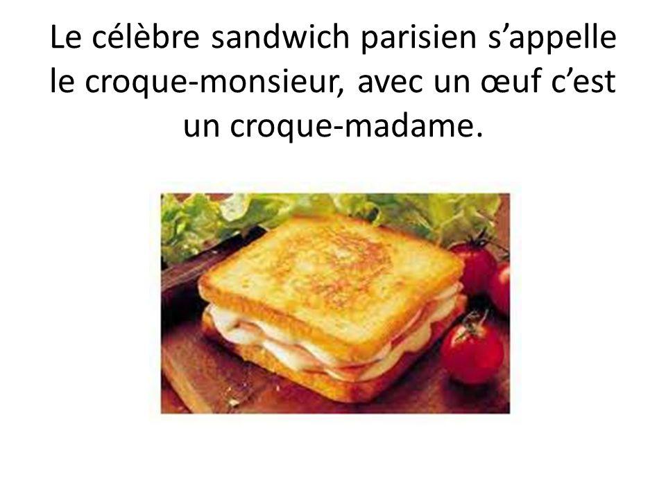 Le célèbre sandwich parisien s'appelle le croque-monsieur, avec un œuf c'est un croque-madame.