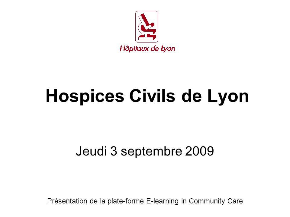 Hospices Civils de Lyon Jeudi 3 septembre 2009 Présentation de la plate-forme E-learning in Community Care