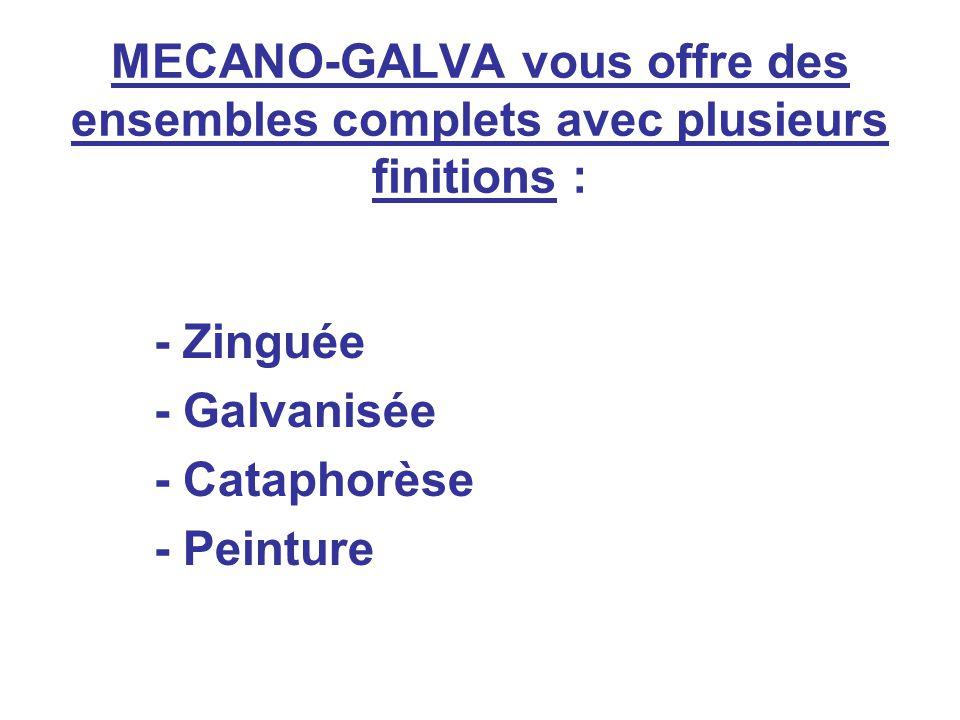 MECANO-GALVA vous offre des ensembles complets avec plusieurs finitions : - Zinguée - Galvanisée - Cataphorèse - Peinture
