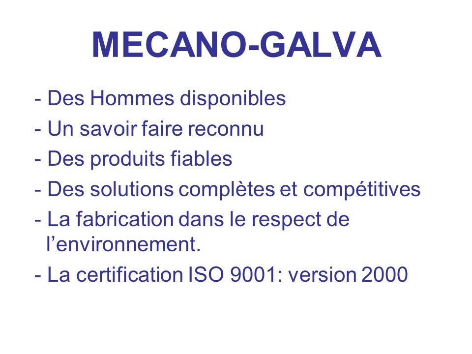 MECANO-GALVA - Des Hommes disponibles - Un savoir faire reconnu - Des produits fiables - Des solutions complètes et compétitives - La fabrication dans le respect de l'environnement.