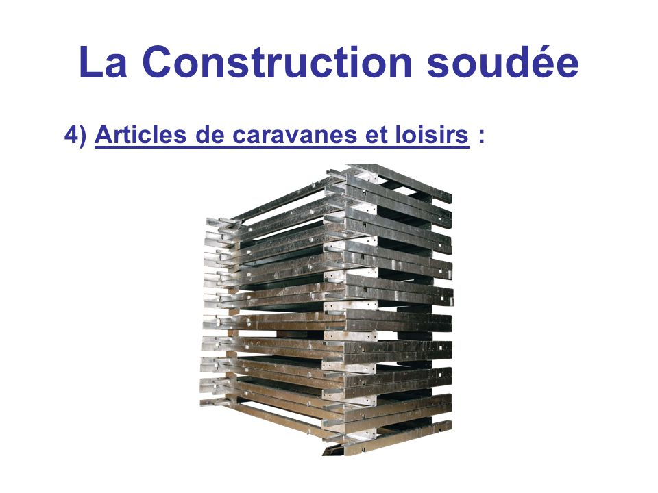 La Construction soudée 4) Articles de caravanes et loisirs :