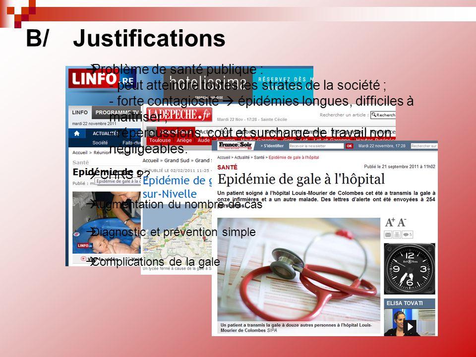 B/Justifications  Problème de santé publique : - peut atteindre toutes les strates de la société ; - forte contagiosité  épidémies longues, difficil