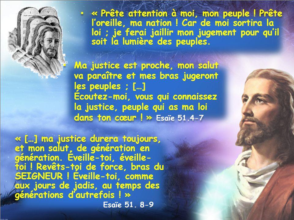 « Prête attention à moi, mon peuple ! Prête l'oreille, ma nation ! Car de moi sortira la loi ; je ferai jaillir mon jugement pour qu'il soit la lumièr
