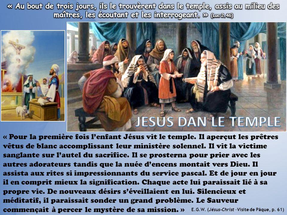 « Pour la première fois l'enfant Jésus vit le temple. Il aperçut les prêtres vêtus de blanc accomplissant leur ministère solennel. Il vit la victime s