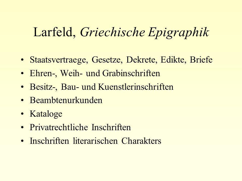 Larfeld, Griechische Epigraphik Staatsvertraege, Gesetze, Dekrete, Edikte, Briefe Ehren-, Weih- und Grabinschriften Besitz-, Bau- und Kuenstlerinschri