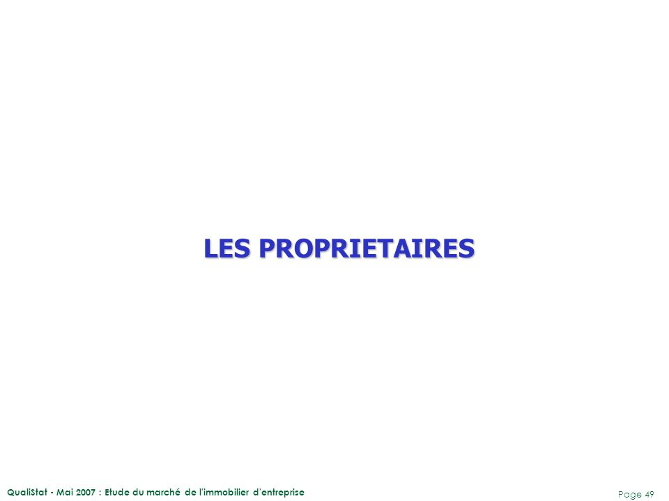 QualiStat - Mai 2007 : Etude du marché de l'immobilier d'entreprise Page 49 LES PROPRIETAIRES