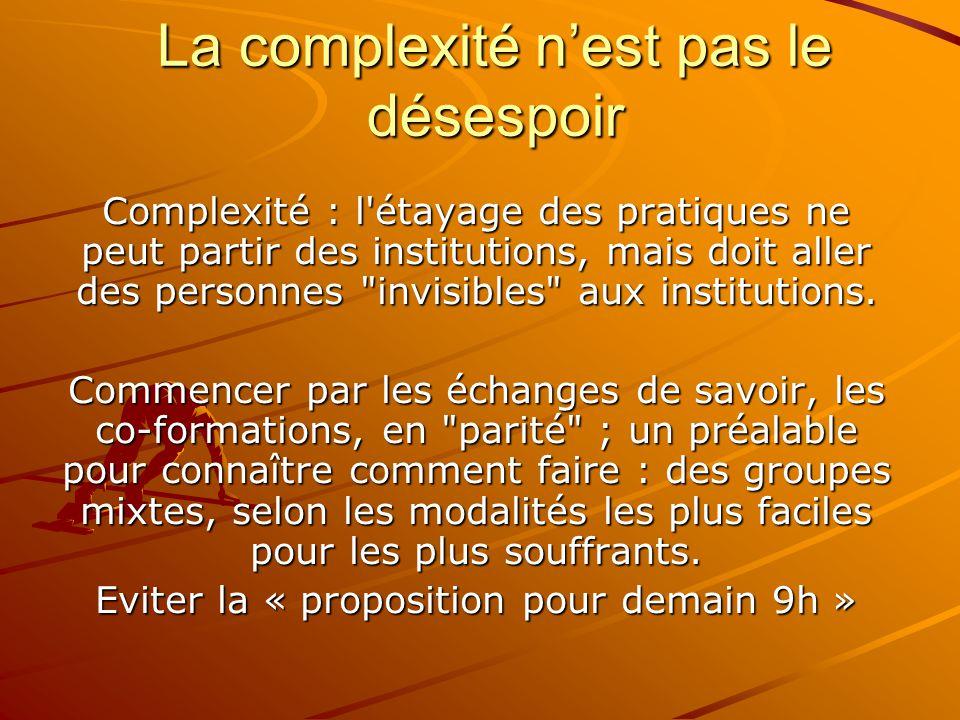 La complexité n'est pas le désespoir Complexité : l'étayage des pratiques ne peut partir des institutions, mais doit aller des personnes