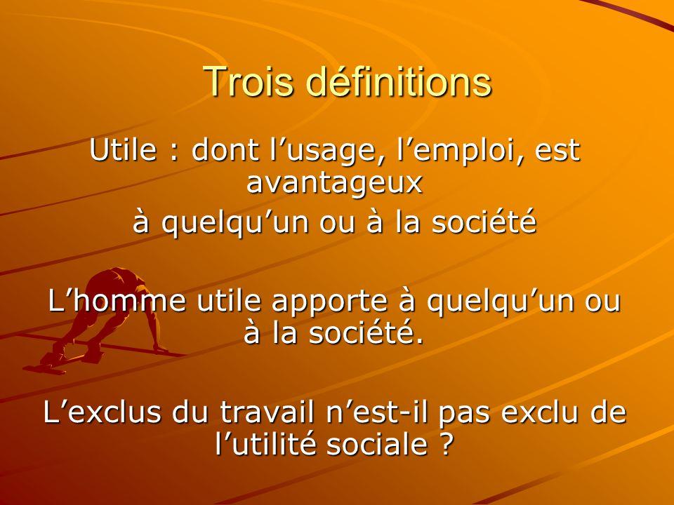Trois définitions Utile : dont l'usage, l'emploi, est avantageux à quelqu'un ou à la société L'homme utile apporte à quelqu'un ou à la société. L'excl