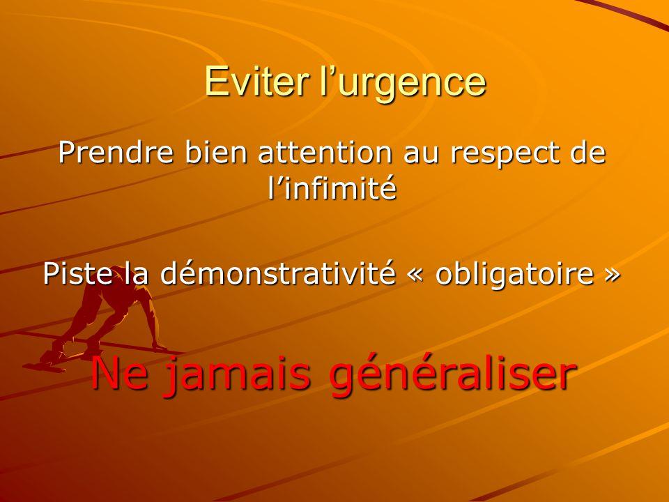 Eviter l'urgence Prendre bien attention au respect de l'infimité Piste la démonstrativité « obligatoire » Ne jamais généraliser