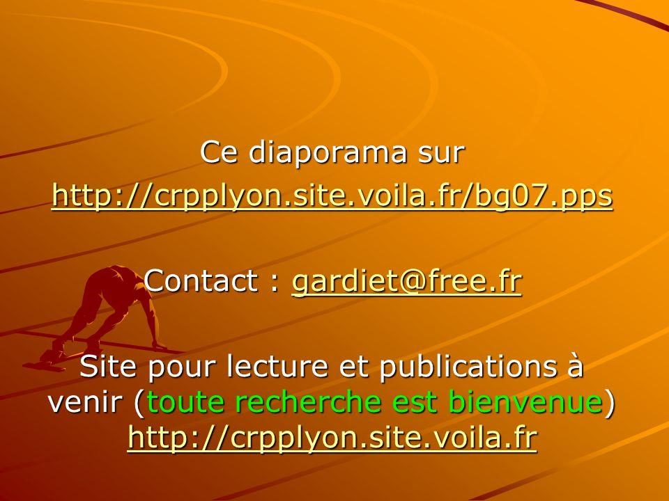 Ce diaporama sur http://crpplyon.site.voila.fr/bg07.pps Contact : gardiet@free.fr gardiet@free.fr Site pour lecture et publications à venir (toute rec