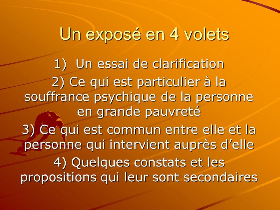 Un exposé en 4 volets 1) Un essai de clarification 2) Ce qui est particulier à la souffrance psychique de la personne en grande pauvreté 3) Ce qui est
