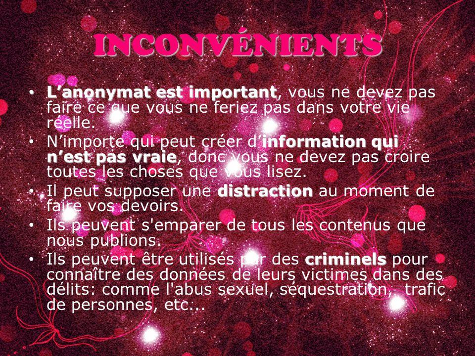 INCONVÉNIENTS L'anonymat est important L'anonymat est important, vous ne devez pas faire ce que vous ne feriez pas dans votre vie réelle. information