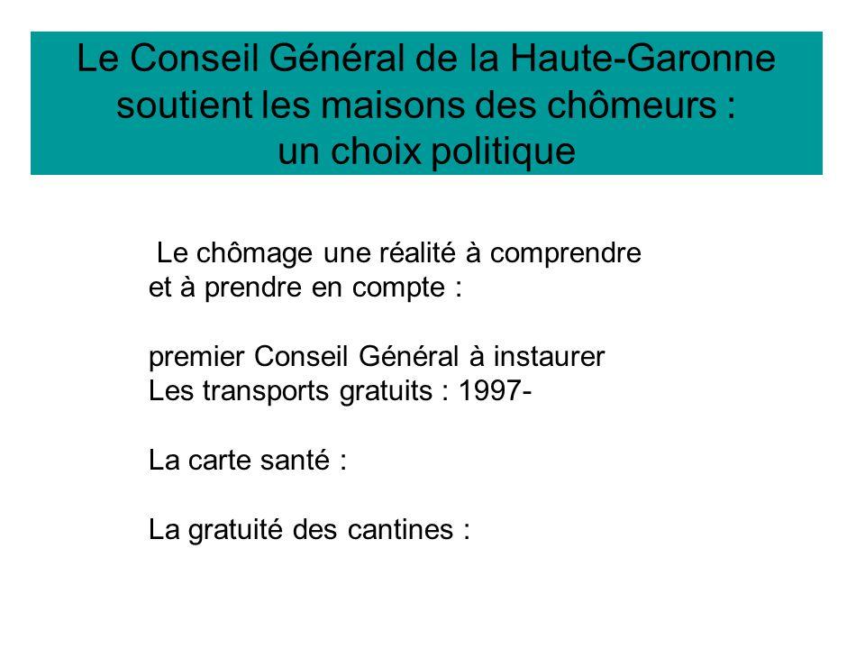 Le chômage une réalité à comprendre et à prendre en compte : premier Conseil Général à instaurer Les transports gratuits : 1997- La carte santé : La gratuité des cantines :