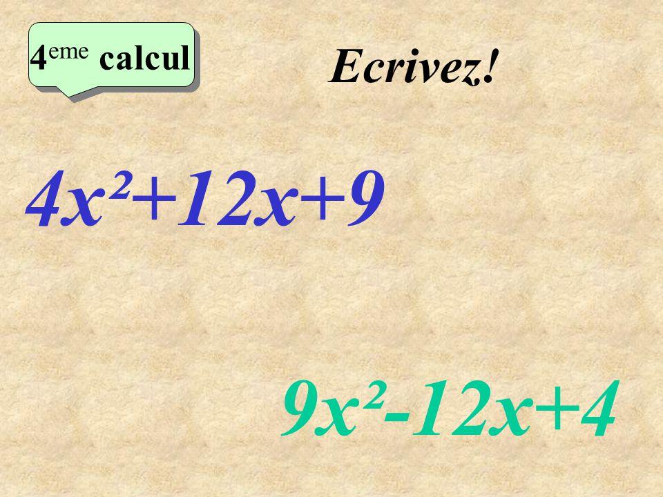 Réfléchissez! 4x²+12x+9 9x²-12x+4 4 eme calcul 4 eme calcul 4 eme calcul