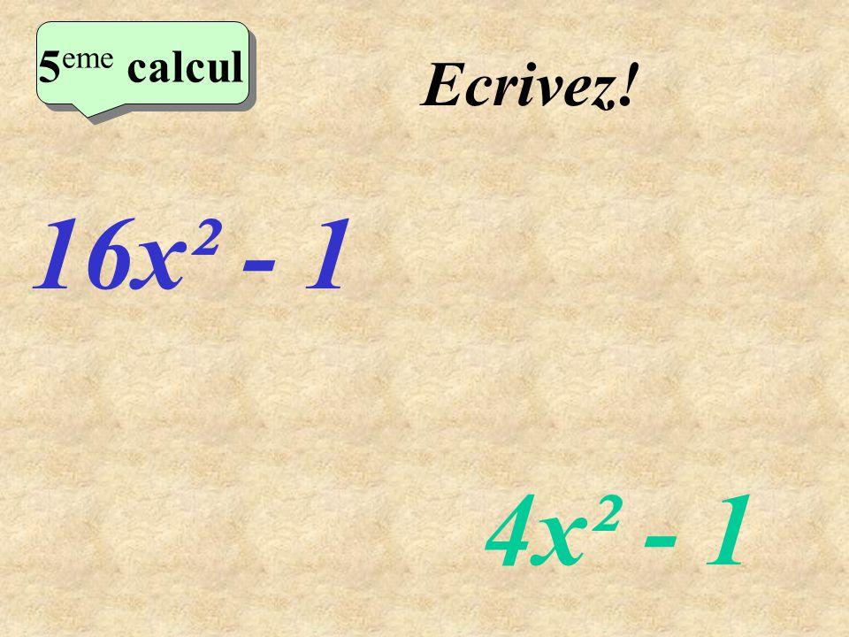 Réfléchissez! 16x² - 1 4x² - 1 5 eme calcul 5 eme calcul 5 eme calcul