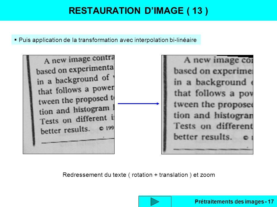 Prétraitements des images - 17 RESTAURATION D'IMAGE ( 13 )  Puis application de la transformation avec interpolation bi-linéaire Redressement du texte ( rotation + translation ) et zoom