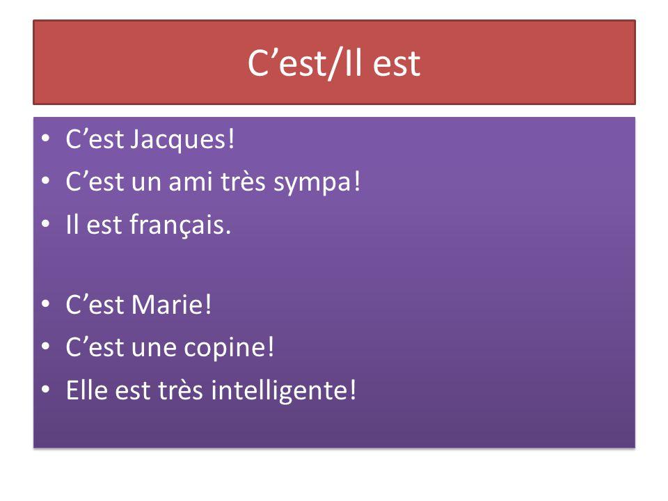 C'est/Il est C'est Jacques! C'est un ami très sympa! Il est français. C'est Marie! C'est une copine! Elle est très intelligente! C'est Jacques! C'est