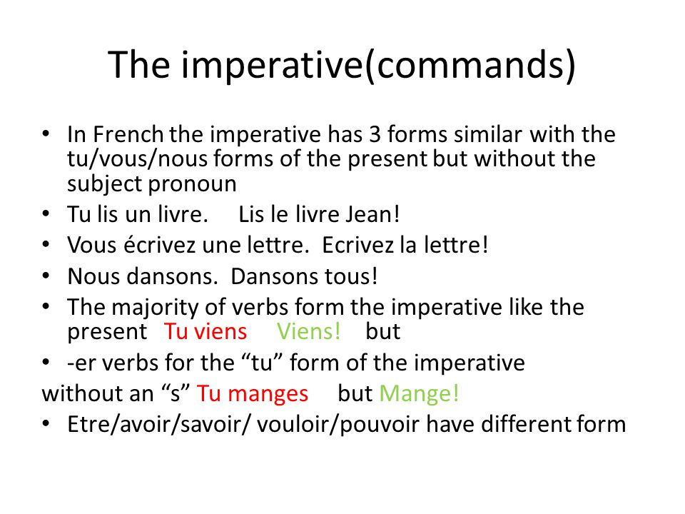 The imperative(commands) In French the imperative has 3 forms similar with the tu/vous/nous forms of the present but without the subject pronoun Tu li