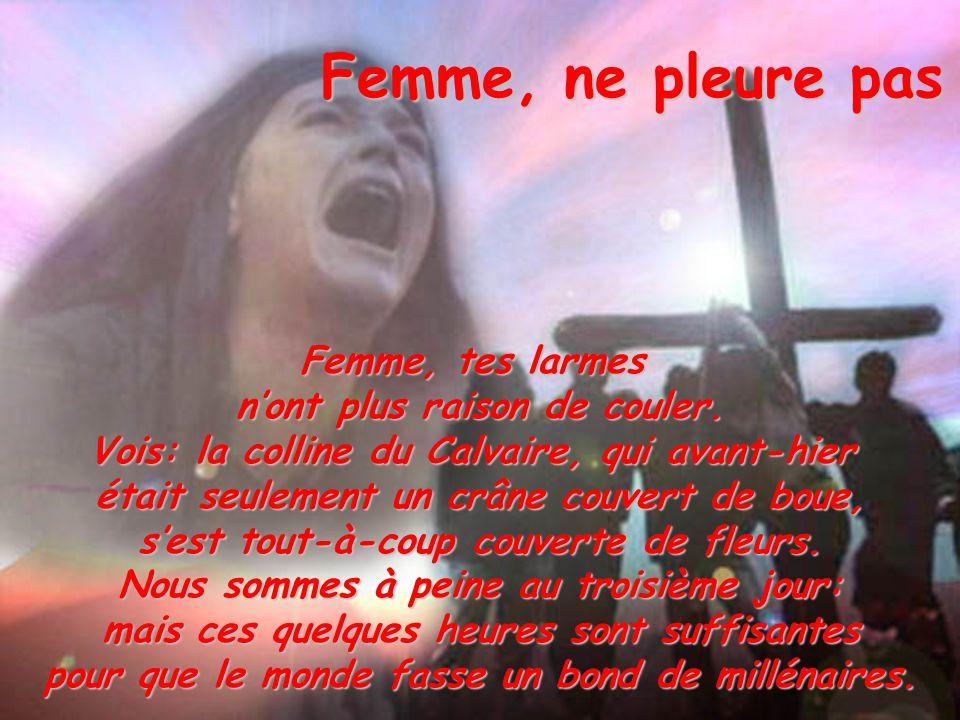 Femme, ne pleure pas Femme, tes larmes n'ont plus raison de couler.