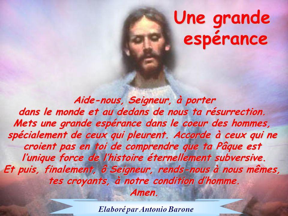 Une grande espérance espéranceAide-nous, Seigneur, à porter dans le monde et au dedans de nous ta résurrection.