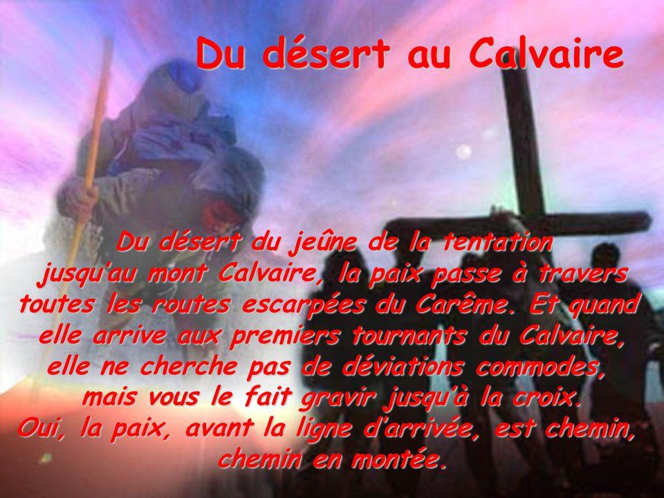 Du désert du jeûne de la tentation jusqu'au mont Calvaire, la paix passe à travers toutes les routes escarpées du Carême.