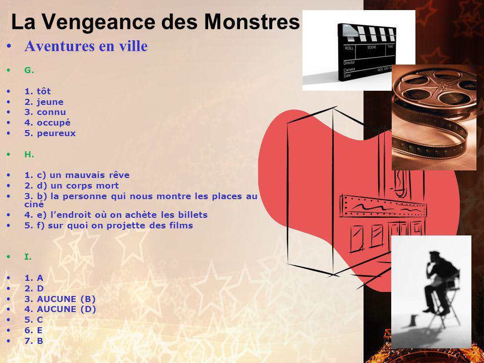 La Vengeance des Monstres Aventures en ville D. 1. c) commencement 2. e) research 3. f) mortal 4. a) sanguine 5. b) embrace E. 1. Quel film aimeriez-v