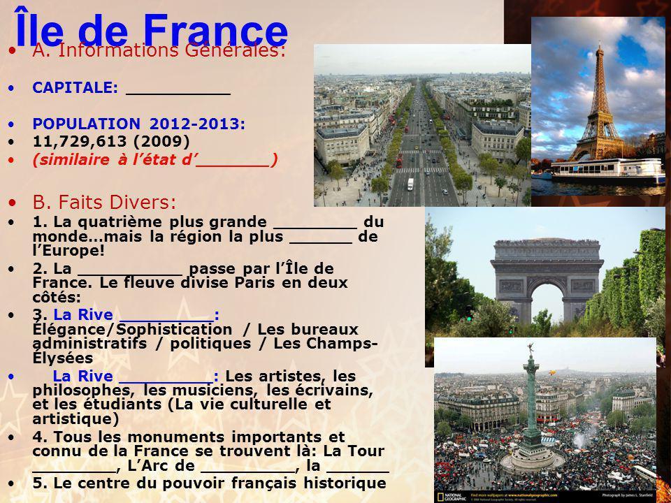 Île de France A. Informations Générales: CAPITALE: Paris POPULATION 2012-2013: 11,729,613 (2009) (similaire à l'état d'Ohio) B. Faits Divers: 1. La qu