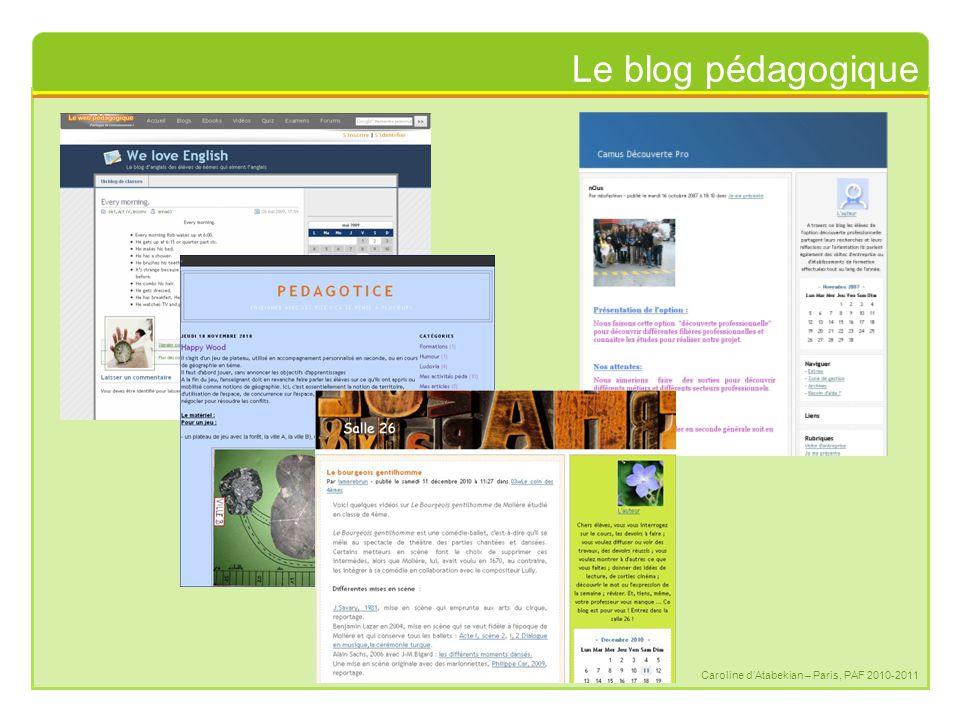 Le blog pédagogique Caroline d'Atabekian – Paris, PAF 2010-2011 Étymologie logos + arithmos logarithme(World Wide) Web log : fichier regroupant l'ensemble des opérations survenues sur un serveur lors d'une session (relevé) Web (We)blog World Wide Web blog
