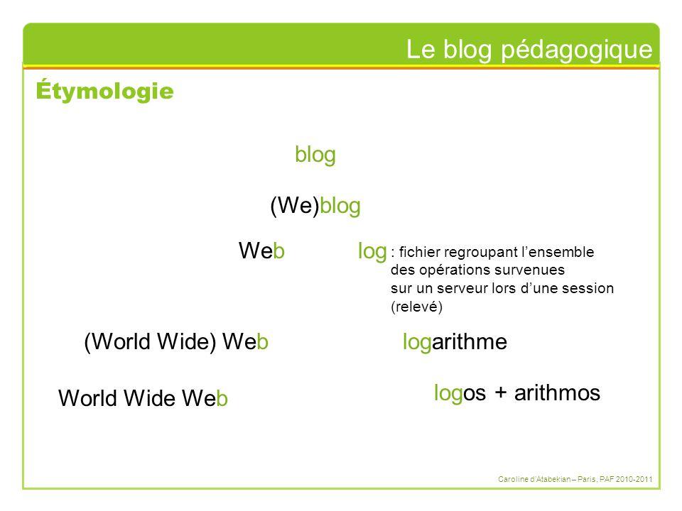 Le blog pédagogique Caroline d'Atabekian – Paris, PAF 2010-2011 Qu'est-ce qu'un blog .
