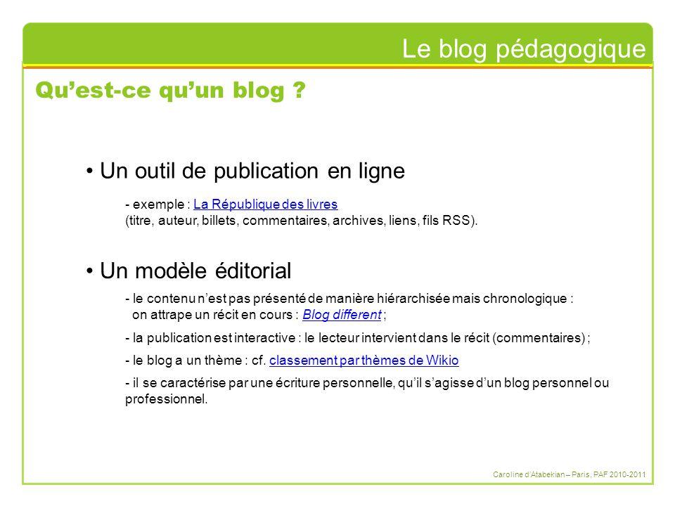 Le blog pédagogique Caroline d'Atabekian – Paris, PAF 2010-2011 Qu'est-ce qu'un blog ? Un outil de publication en ligne - exemple : La République des