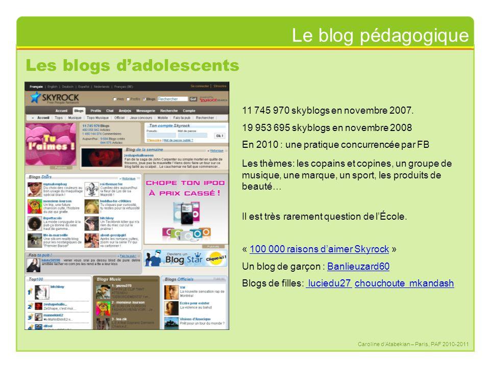 Le blog pédagogique Caroline d'Atabekian – Paris, PAF 2010-2011 Les blogs d'adolescents Ce qui les caractérise - ils contiennent beaucoup d'images et des textes très pauvres ; - ils attachent un grand prix aux commentaires (« Lâchez vos coms .