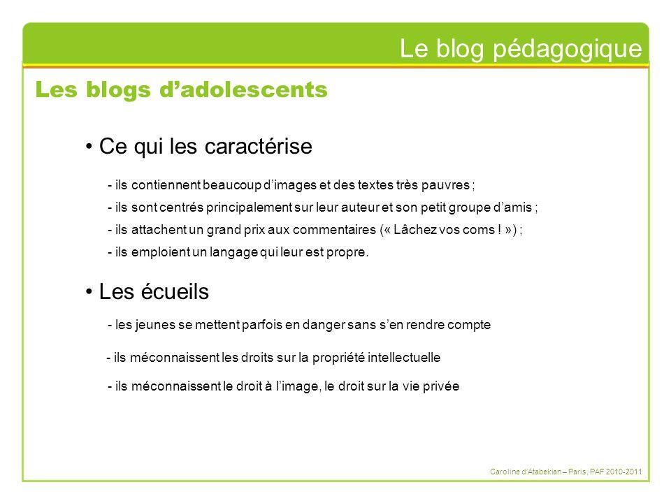 Le blog pédagogique Caroline d'Atabekian – Paris, PAF 2010-2011 Les blogs d'adolescents Ce qui les caractérise - ils contiennent beaucoup d'images et