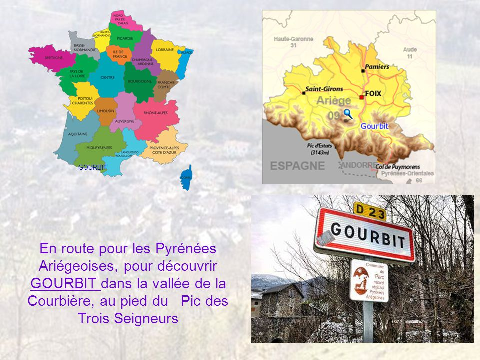 GOURBIT En route pour les Pyrénées Ariégeoises, pour découvrir GOURBIT dans la vallée de la Courbière, au pied du Pic des Trois Seigneurs