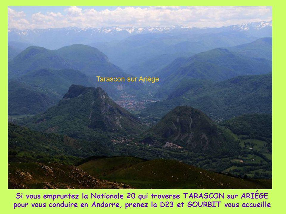 Si vous empruntez la Nationale 20 qui traverse TARASCON sur ARIÉGE pour vous conduire en Andorre, prenez la D23 et GOURBIT vous accueille Tarascon sur Ariège