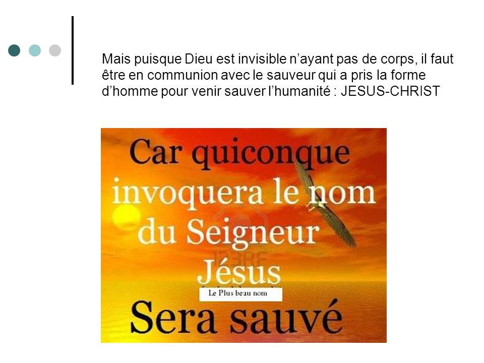 Mais puisque Dieu est invisible n'ayant pas de corps, il faut être en communion avec le sauveur qui a pris la forme d'homme pour venir sauver l'humani