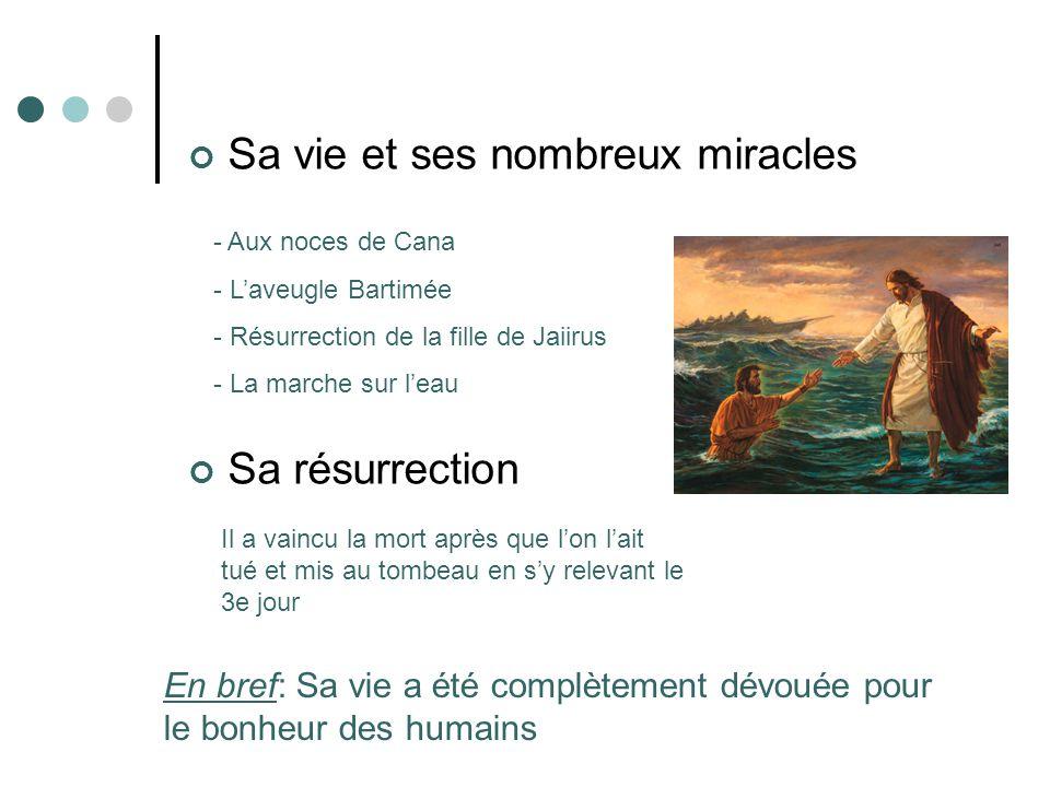 Sa vie et ses nombreux miracles Sa résurrection - Aux noces de Cana - L'aveugle Bartimée - Résurrection de la fille de Jaiirus - La marche sur l'eau E