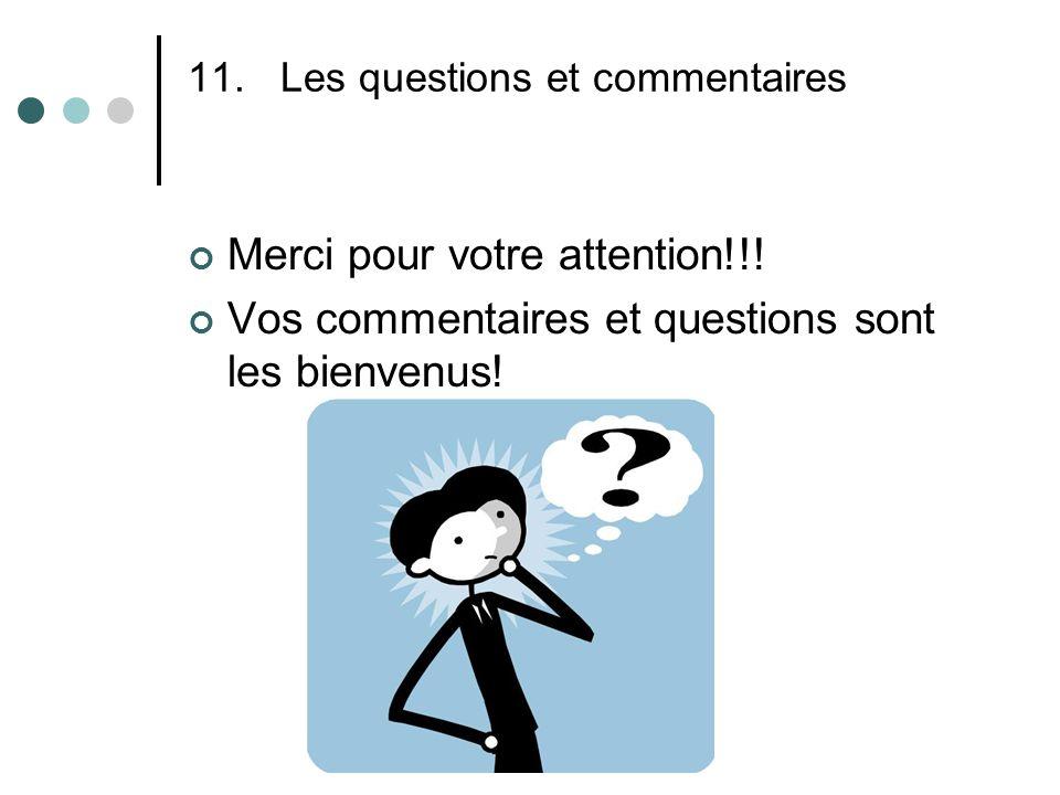 11.Les questions et commentaires Merci pour votre attention!!.