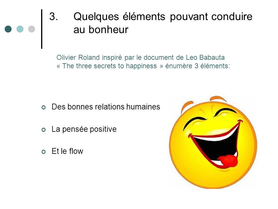 3.Quelques éléments pouvant conduire au bonheur Des bonnes relations humaines La pensée positive Et le flow Olivier Roland inspiré par le document de