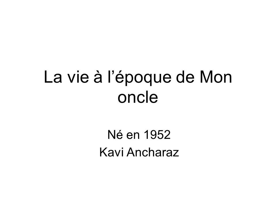 La vie à l'époque de Mon oncle Né en 1952 Kavi Ancharaz