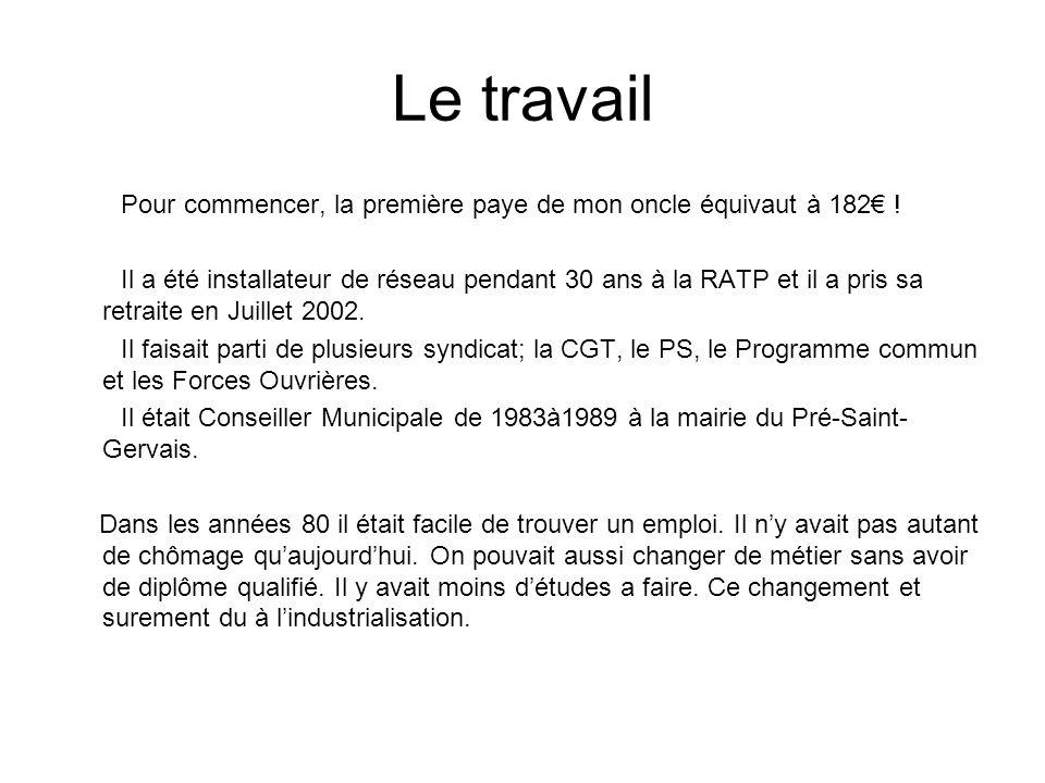 Le travail Pour commencer, la première paye de mon oncle équivaut à 182€ ! Il a été installateur de réseau pendant 30 ans à la RATP et il a pris sa re