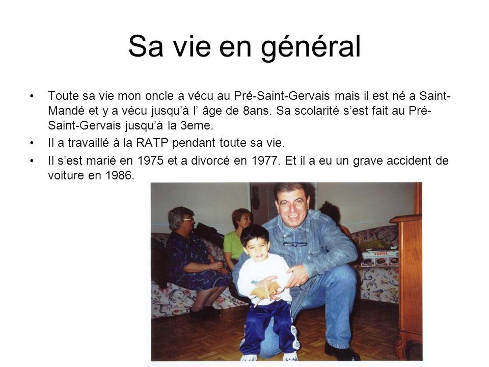 Sa vie en général Toute sa vie mon oncle a vécu au Pré-Saint-Gervais mais il est né a Saint- Mandé et y a vécu jusqu'à l' âge de 8ans. Sa scolarité s'