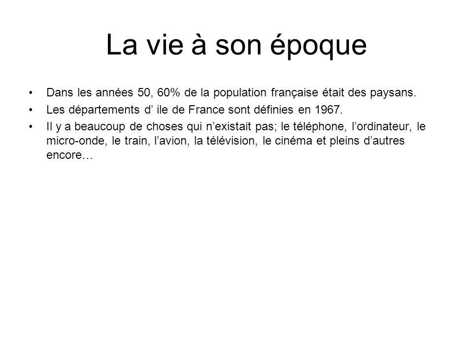 La vie à son époque Dans les années 50, 60% de la population française était des paysans. Les départements d' ile de France sont définies en 1967. Il