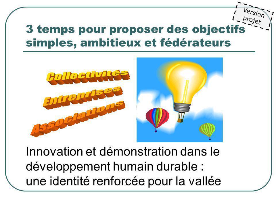 Version projet 3 temps pour proposer des objectifs simples, ambitieux et fédérateurs Innovation et démonstration dans le développement humain durable : une identité renforcée pour la vallée