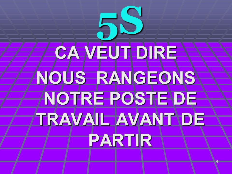 6 5S 5S CA VEUT DIRE NOUS RANGEONS NOTRE POSTE DE TRAVAIL AVANT DE PARTIR