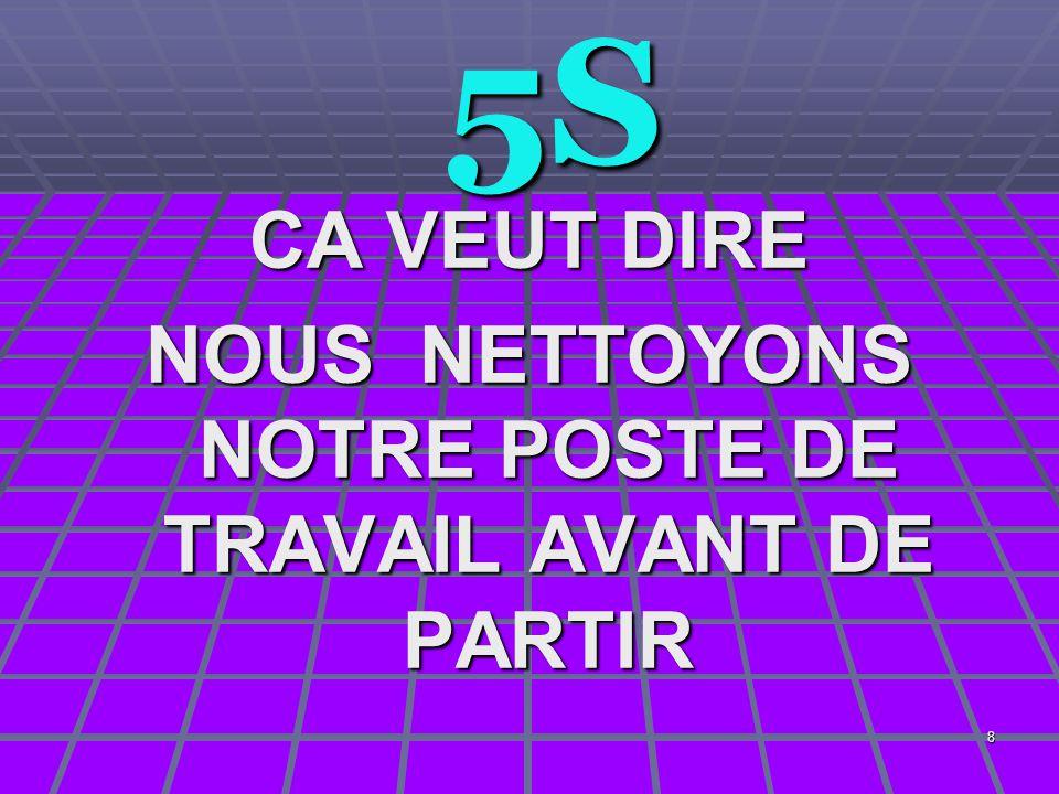 8 5S 5S CA VEUT DIRE NOUS NETTOYONS NOTRE POSTE DE TRAVAIL AVANT DE PARTIR