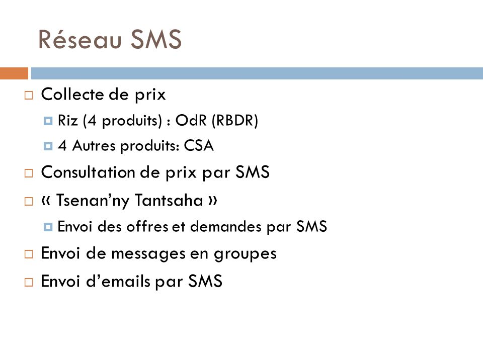 Site web  http://www.sera2tantsaha.mg  Système d'information rural : actualités nationales et régionales  Présentation des divers acteurs  Présentation des données collectées  Bases de données des OP à Madagascar  Autres référentiels techniques et BDD  Annuaires et contacts utiles